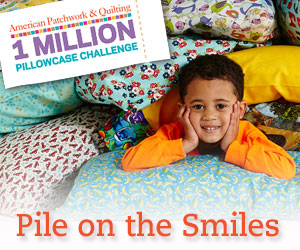 American Patchwork & Quilting 1 Million Pillowcase Challenge - Pile on the Smiles.