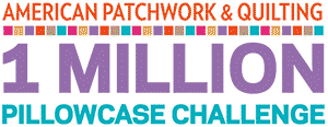 American Patchwork & Quilting - 1 Million Pillowcase Challenge
